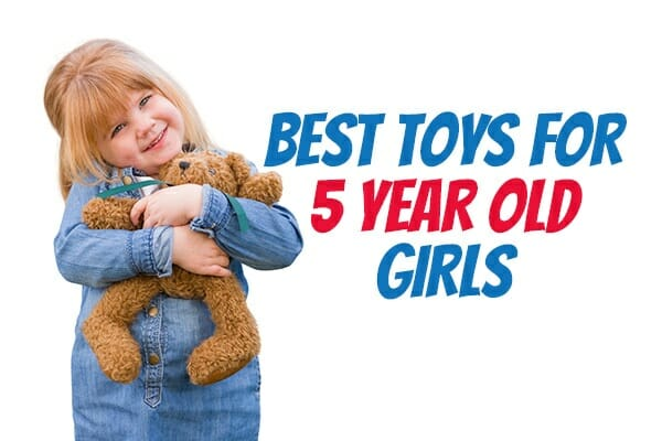 The Best Toys for 5 Year Old Girls \u2013 2019 Gift Ideas \u0026 FAQ